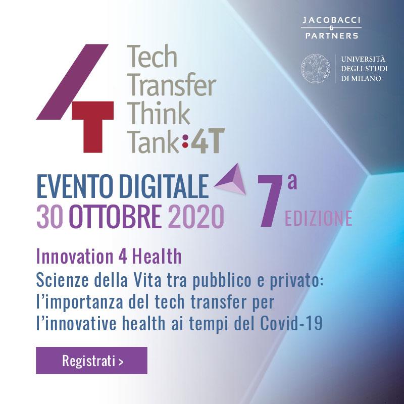 4T Evento digitale 30 ottobre 2020 - Innovation 4 Health. Scienze della Vita tra pubblico e privato: l'importanza del tech transfer per l'innovative health ai tempi del Covid-19. Registrati >