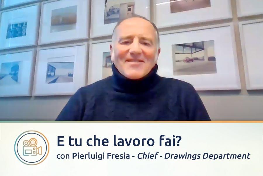 E tu che lavoro fai? Con Pierluigi Fresia, Chief - Drawings Department a Torino