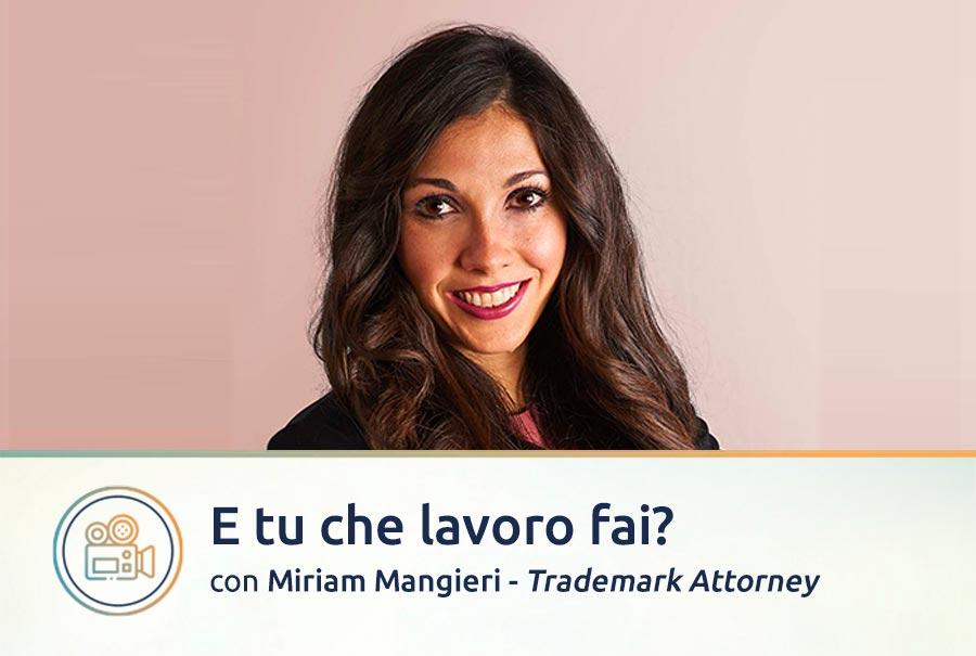 E tu che lavoro fai? Con Miriam Mangieri, Trademark Attorney a Roma