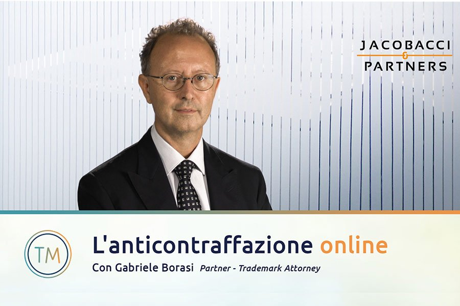 L'anti-contraffazione online. Con Gabriele Borasi, Partner Trademark Attorney