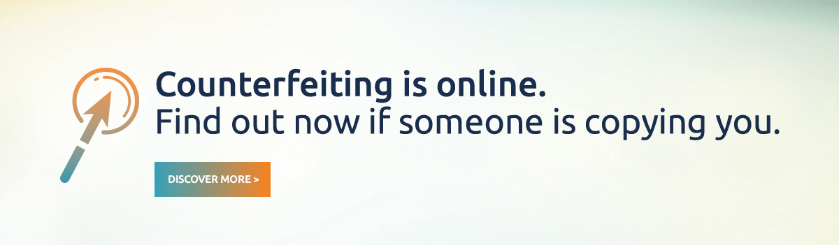 Counterfeiting is online. Find out now if someone is copying you. Discover more >